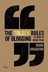 [(The Golden Rules of Blogging: ( & When to Break Them ))] [Author: Robin Houghton] published on (March, 2015)
