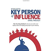 By Daniel Priestley Key Person of Influence (Revised Edition): The Five-Step Method to Become One of the Most Highly Val (Revised Edition) [Paperback]