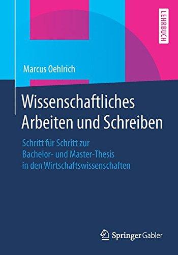 Wissenschaftliches Arbeiten und Schreiben: Schritt für Schritt zur Bachelor- und Master-Thesis in den Wirtschaftswissenschaften