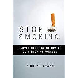 Stop Smoking: Proven Methods On How To Quit Smoking Forever (Quit Smoking, Quit Smoking Book, Quit Smoking Cigarette)