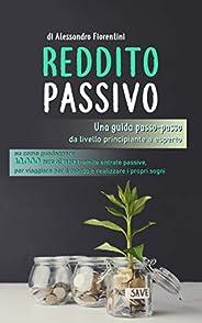 REDDITO PASSIVO: Una guida passo-passo da livello principiante a esperto su come guadagnare 10.000 euro al mes