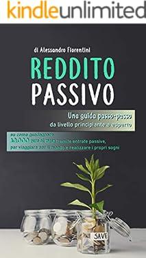 REDDITO PASSIVO: Una guida passo-passo da livello principiante a esperto su come guadagnare 10.000 euro al mese tramite entrate passive, per viaggiare per il mondo e realizzare i propri sogni