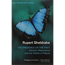 The Presence of the Past: Morphic Resonance and the Habits of Nature by Rupert Sheldrake (2011-06-21)