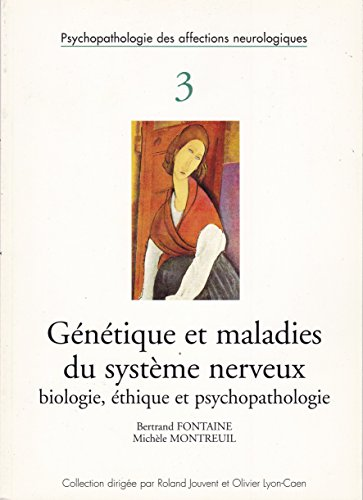 Génétique et maladies du système nerveux : Biologie, éthique et psychopathologie (Psychopathologie des affections neurologiques) par Bertrand Fontaine