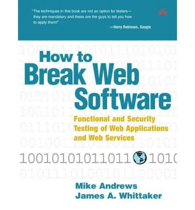 By Mike Andrews ; James A Whittaker ( Author ) [ How to Break Web Software: Functional and Security Testing of Web Applications and Web Services [With CDROM] By Feb-2006 Paperback