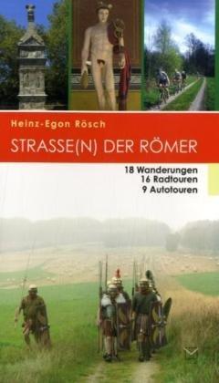 Strasse(n) der Römer: 18 Wanderungen, 16 Radtouren, 9 Autotouren