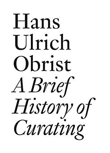 Hans Ulrich Obrist: A Brief History of Curating (Documents) por Daniel Birnbaum