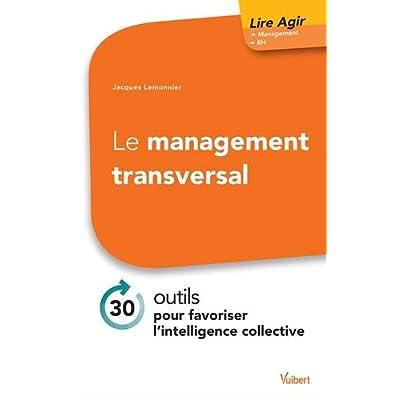Le management transversal - 30 outils pour favoriser l'intelligence collective