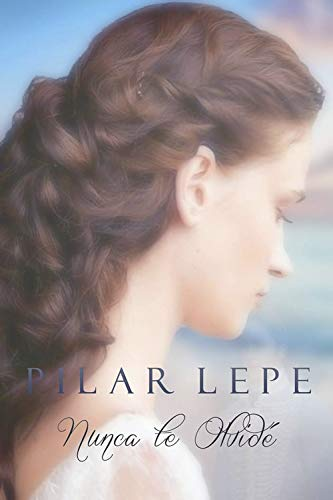 Nunca Te Olvidé: Romance Histórico por Pilar Lepe epub