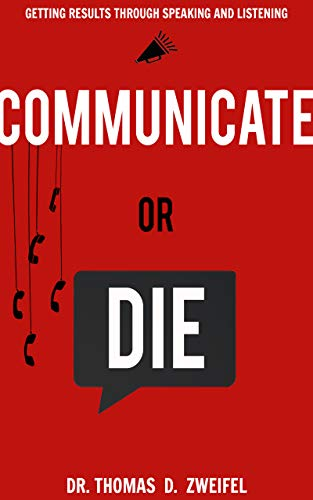 Communicate or Die: Getting Results Through Speaking and Listening (Global Leader Series Book 1) (English Edition)