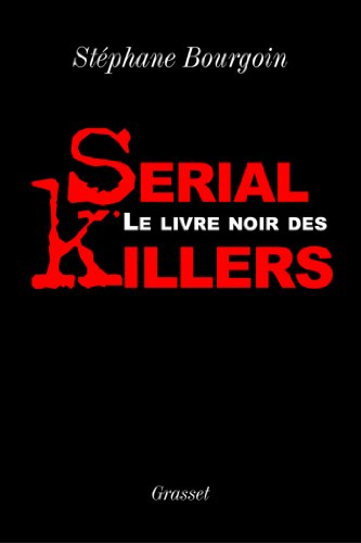 Le livre noir des serial killers (Documents Français) (French Edition)