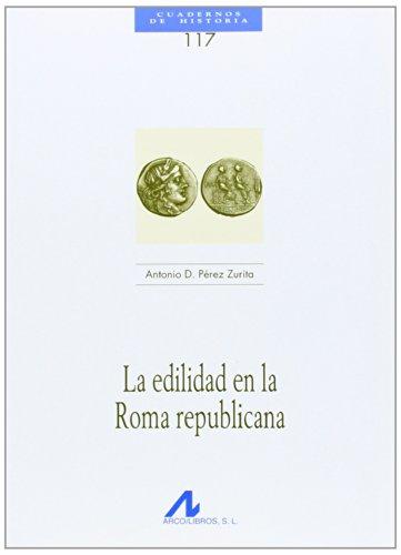 La edilidad en la Roma republicana (Cuadernos de Historia) por Antonio D. Pérez Zurita
