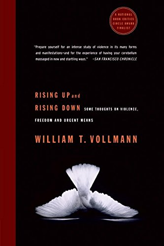 Rising Up and Rising Down: Some Thoughts on Violence, Freedom and Urgent Means por William T. Vollmann