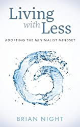 Adopting The Minimalist Mindset: How To Live With Less, Downsize, And Get More Fulfillment From Life (English Edition)