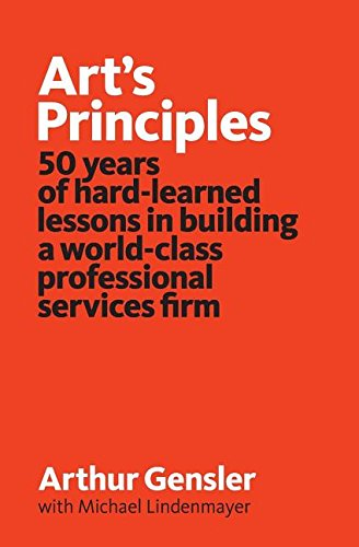 Art's Principles: 50 years of hard-learned lessons in building a world-class professional services firm