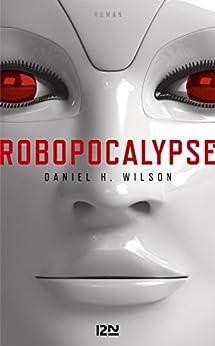 Robopocalypse - extrait offert (French Edition) by [WILSON, Daniel H.]