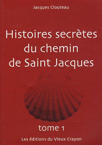 Histoires secrètes du chemin de Saint-Jacques TOME 1