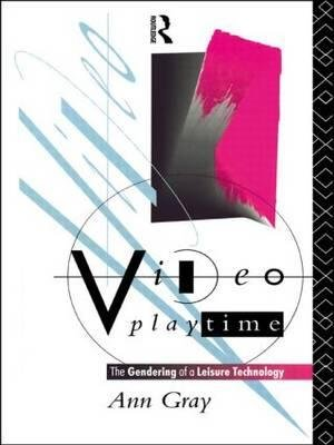 video-playtime-the-gendering-of-a-leisure-technology-by-author-ann-gray-published-on-november-1992