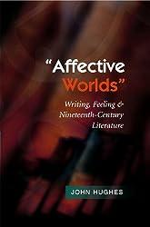 Affective Worlds: Writing, Feeling & Nineteenth-Century Literature