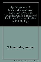 Symbiogenesis: A Macro-Mechanism of Evolution : Progress Towards a Unified Theory of Evolution Based on Studies in Cell Biology