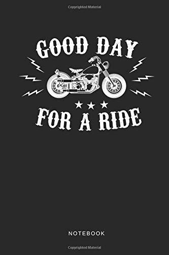 Good Day For A Ride Notebook: Liniertes Notizbuch für Motorradfahrer oder Biker Journal - Tagebuch und Taschenbuch für Männer und Frauen - Geschwindigkeit, Notebook