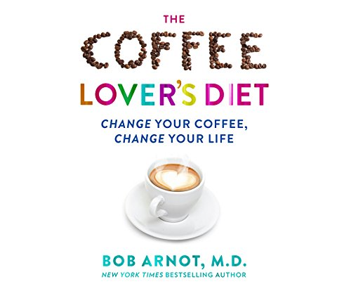 The Coffee Lover's Diet: Change Your Coffee...Change Your Life