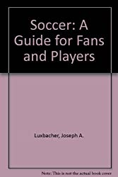 Soccer: A Guide for Fans and Players