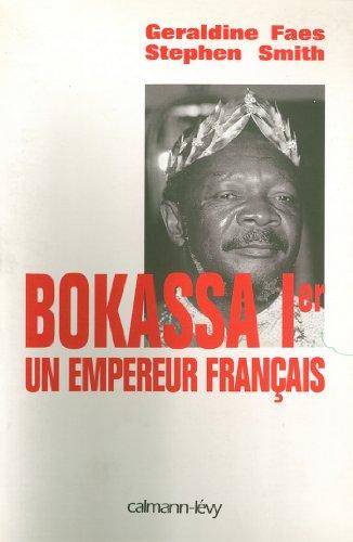 Bokassa Ier un empereur français (Documents, Actualités, Société) par Stephen Smith, Géraldine Faes