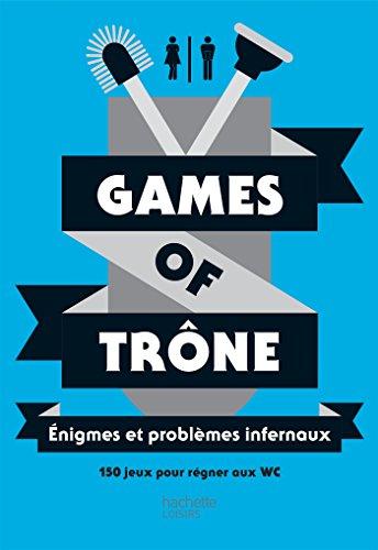 Games of trône Énigmes et problèmes infernaux