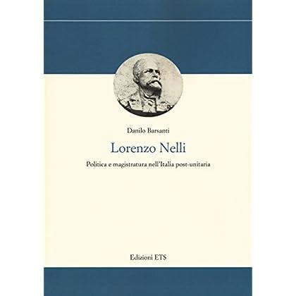 Lorenzo Nelli. Politica E Magistratura Nell'italia Post-Unitaria