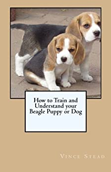 How to Train and Understand your Beagle Puppy or Dog by [Stead, Vince]