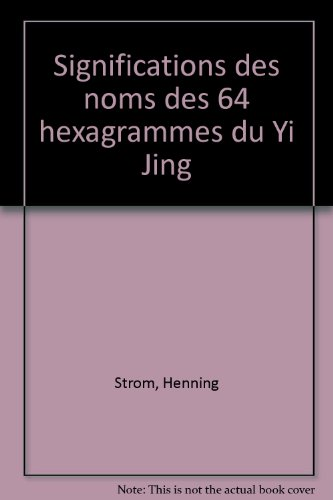 Significations des noms des 64 hexagrammes du Yi Jing