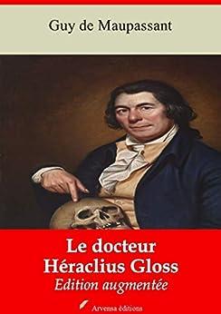 Le Docteur Héraclius Gloss   Edition Intégrale Et Augmentée: Nouvelle Édition 2019 Sans Drm por Guy De Maupassant