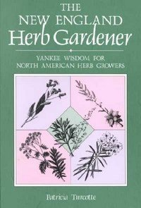 The New England Herb Gardener: Yankee Wisdom for North American Herb Growers (Gardening & Country Living) -