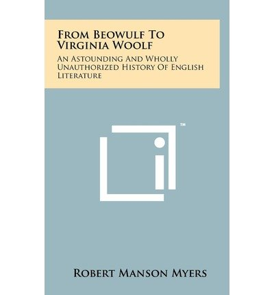 -from-beowulf-to-virginia-woolf-an-astounding-and-wholly-unauthorized-history-of-english-literature-