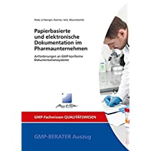Papierbasierte und elektronische Dokumentation im Pharmaunternehmen: Anforderungen an GMP-konforme Dokumentationssysteme (GMP-Fachwissen)