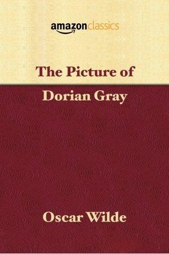 The Picture of Dorian Gray (Amazon Classics Edition)