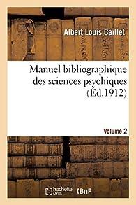 Manuel bibliographique des sciences psychiques VOL2 par Albert Louis Caillet
