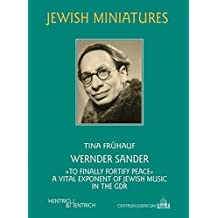 """Werner Sander: """"to finally fortify peace"""". A Vital Exponent of Jewish Music in the GDR (Jüdische Miniaturen)"""