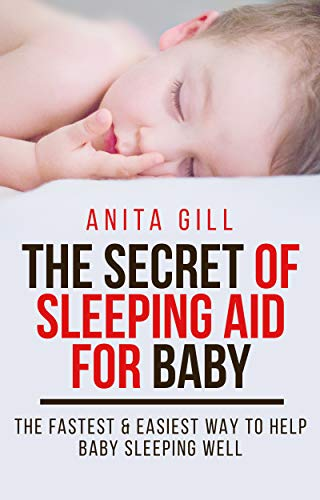 THE SECRET OF SLEEPING AID FOR BABY: THE FASTEST & EASIEST WAY TO HELP BABY SLEEPING WELL (English Edition)