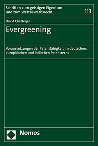 Evergreening: Voraussetzungen der Patentfähigkeit im deutschen, europäischen und indischen Patentrecht (Schriften Zum Geistigen Eigentum Und Zum Wettbewerbsrecht)
