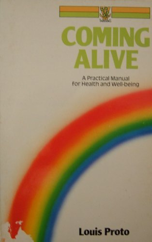 Coming Alive: Practical Manual for Health and Well-being by Louis Proto (1987-05-14)