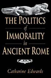 [The Politics of Immorality in Ancient Rome] (By: Catharine Edwards) [published: April, 1993]