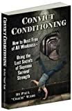 [(Convict Conditioning : How to Bust Free of All Weakness Using the Lost Secrets of Supreme Survival Strength)] [By (author) Paul Wade] published on (November, 2012)