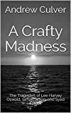 A Crafty Madness: The Tragedies of Lee Harvey Oswald, Sirhan Sirhan, and Syed Farook (English Edition)