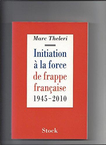 Initiation à la force de frappe française, 1945-2010