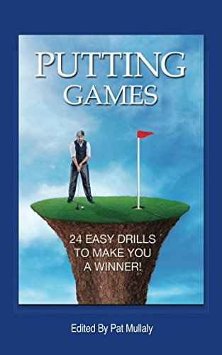 Putting Games 24 Easy Drills To Make You A Winner By Pat Mullaly Read Online Book Detail