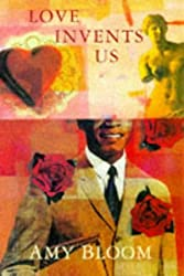 Love Invents Us by Amy Bloom (1998-03-06)