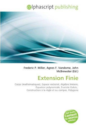 Extension Finie: Corps (mathématiques), Espace vectoriel, Algèbre linéaire, Équation polynomiale, Évariste Galois, Construction à la règle et au compas, Polygone