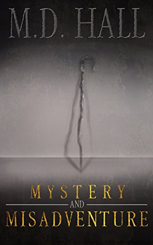Mystery and Misadventure by M.D. Hall